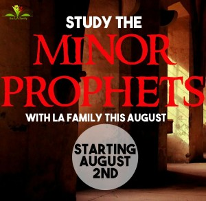 Study the Minor Prophets with LA Family Starting August 2nd.